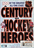 Duplacey, James: A Century of Hockey Heroes: 100 of the Greatest All-Time Stars