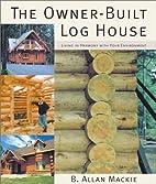 The Owner-Built Log House: Living in Harmony…
