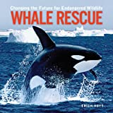 Hoyt, Eric: Whale Rescue: Changing The Future For Endangered Wildlife