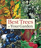 Best Trees for Your Garden by Allen Paterson
