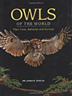 Owls of the World: Their Lives, Behavior and…