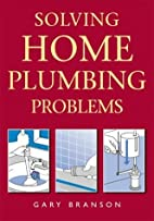 Solving Home Plumbing Problems by Gary…