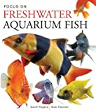 Rogers, Geoff: Focus on Freshwater Aquarium Fish