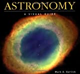 Garlick, Mark A.: Astronomy: A Visual Guide