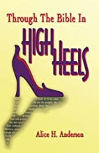 Through the Bible In High Heels by Alice…