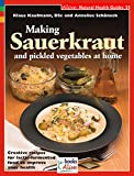 Klaus Kaufmann: Making Sauerkraut and Pickled Vegetables at Home: Creative Recipes for Lactic Fermented Food to Improve Your Health (Natural Health Guide)