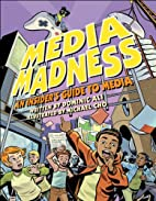 Media Madness: An Insider's Guide to Media…