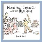 Monsieur Saguette and His Baguette by Frank…