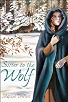 Sister to the Wolf by Maxine Trottier
