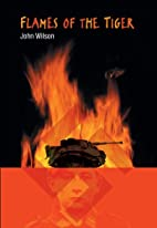 Flames of the Tiger by John Wilson