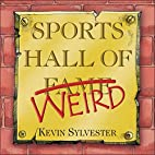 Sports Hall of Weird by Kevin Sylvester