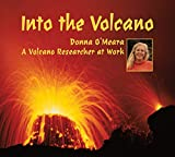 OÆMeara, Donna: Into the Volcano: A Volcano Researcher at Work