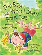 Boy Who Loved Bananas, The by George Elliott