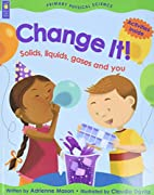 Change It!: Solids, Liquids, Gases and You…