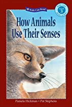 How Animals Use Their Senses by Pamela…