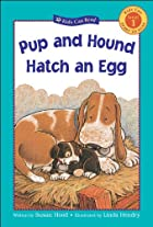 Pup and Hound Hatch an Egg (Kids Can Read)…