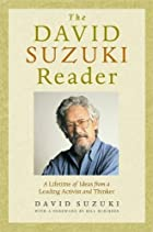 The David Suzuki Reader: A Lifetime of Ideas…