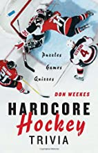 Hardcore Hockey Trivia by Don Weekes