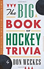 The Big Book of Hockey Trivia by Don Weekes