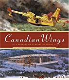 Canadian Wings: A Remarkable Century of…