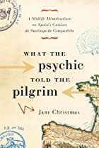What the Psychic Told the Pilgrim: A Midlife…