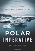 Polar Imperative: A History of Arctic…