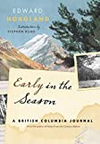 Hoagland, Edward: Early in the Season: A British Columbia Journal