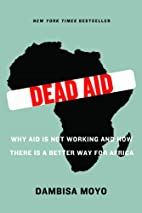 Dead Aid: Why Aid Is Not Working and How…