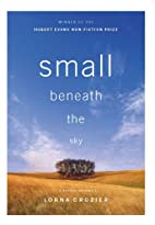 Small Beneath the Sky: A Prairie Memoir by…