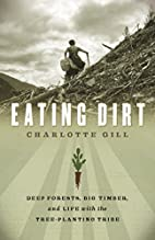 Eating Dirt: Deep Forests, Big Timber, and…