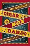 Quarrington, Paul: Cigar Box Banjo: Notes on Music and Life
