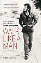 Walk Like a Man: Coming of Age with the…
