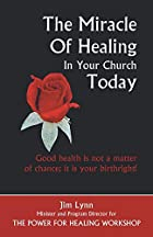 The Miracle of Healing in Your Church Today…
