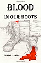 Blood in Our Boots by Edward P. Haider