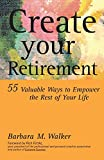 Walker, Barbara M.: Create Your Retirement: 55 Ways to Empower the Rest of Your Life