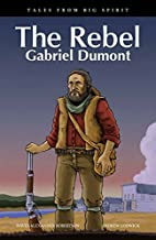 The Rebel: Gabriel Dumont (Tales from Big…