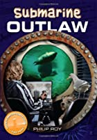 Submarine Outlaw by Philip Roy