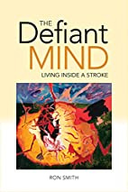 The Defiant Mind: Living Inside a Stroke by…