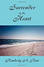 Surrender of the Heart by Kimberly A. Burt