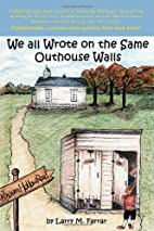 We All Wrote on the Same Outhouse Walls by…