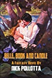 Pollotta, Nick: Belle, Book And Candle: A Fantasy Novel By Nick Pollotta