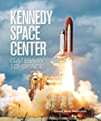 Kennedy Space Center: Gateway to Space by…
