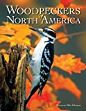 Backhouse, Frances: Woodpeckers of North America