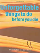 Unforgettable Things to Do Before You Die by…