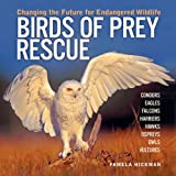 Hickman, Pamela: Birds of Prey Rescue: Changing the Future for Endangered Wildlife