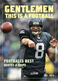 Zweig, Eric: Gentlemen, This Is a Football: Football's Best Quotes And Quips