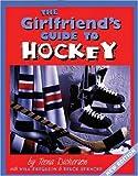 Dickerson, Teena: Girlfriend's Guide to Hockey (The Girlfriend's Guide to...)