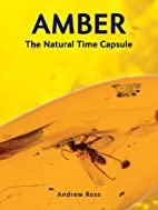 Amber: The Natural Time Capsule by Andrew…