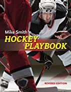 Mike Smith's Hockey Playbook by Michael…