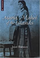 Maria Mahoi of the Islands by Jean Barman